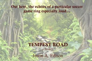 "Faded jungle pathway with red script, a teaser for Tempest Road. ""Out here, echoes of a particular soccer game ring especially loud..."""